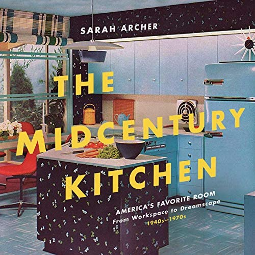 cover of the book The Mid-Century Kitchen by Sarah Archer on the history of the mid-century kitchen