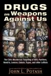 Drugs As Weapons Against Us: The CIA's Murderous Targeting of SDS, Panthers, Hendrix, Lennon, Cobain, Tupac, and Other Activists by John Potash