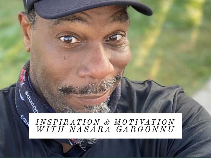 Nasara Gargonnu Inspiration and Motivation