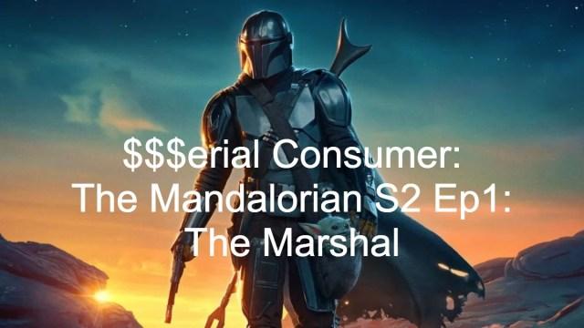 Serial Consumer: The Mandalorian S2 E1: The Marshal