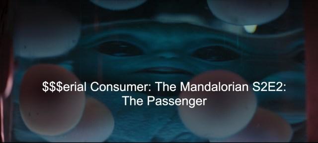 Serial Consumer: The Mandalorian S2E2: The Passenger