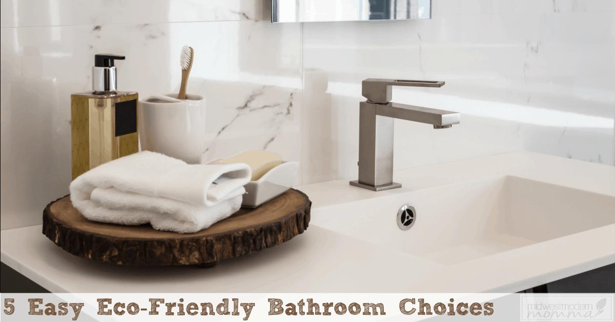 5 Easy Eco-Friendly Bathroom Choices