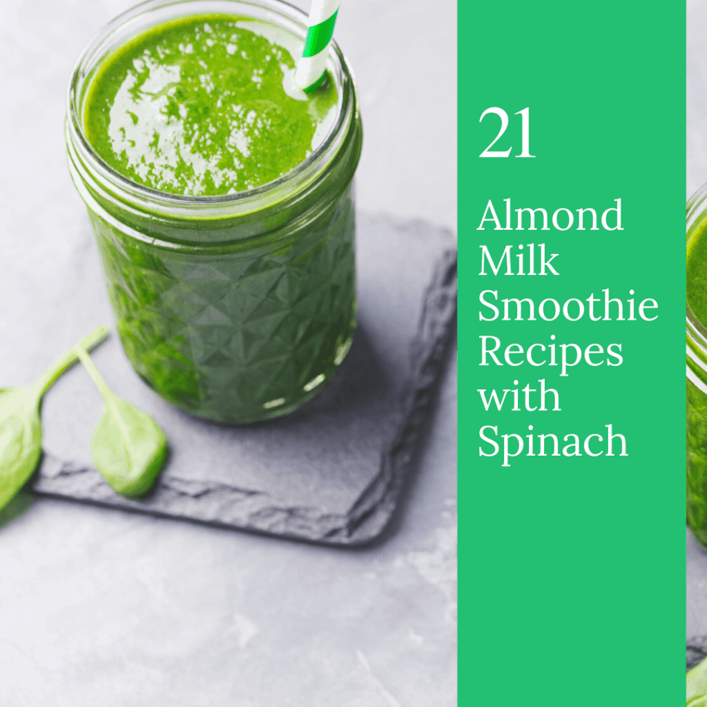 21 Almond Milk Smoothie Recipes with Spinach