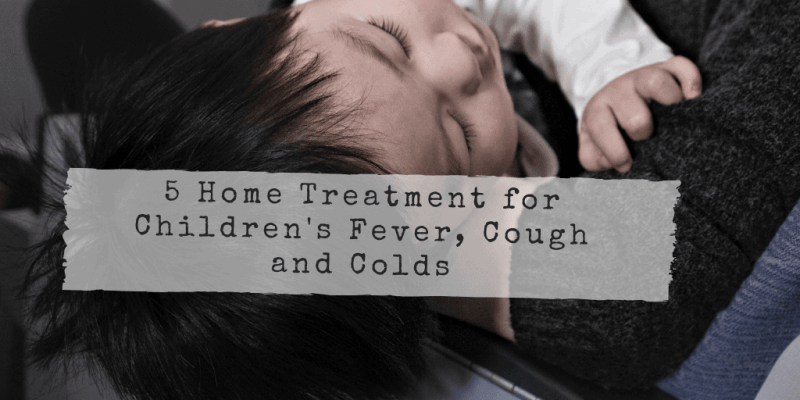 5 Home Treatment for Children's Fever, Cough and Common Colds