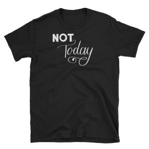 Not Today Lettered Tee