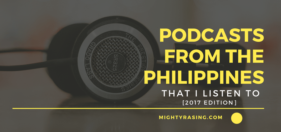 Podcasts from the Philippines that I Listen To… [2017 Edition]