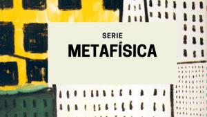 Serie Metafísica