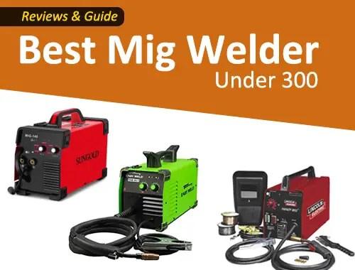 Top 7 Best Mig welder under 300 Price range