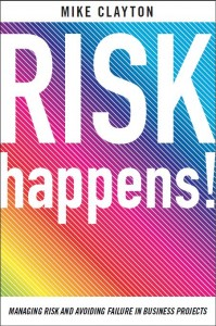 Risk Happens! Managing Risk and Avoiding Failure in Business Projects, by Mike Clayton