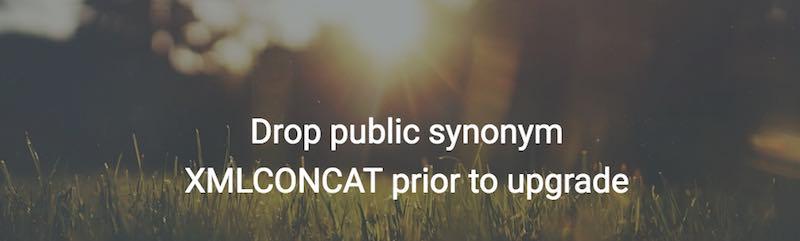 Drop public synonym XMLCONCAT prior to upgrade