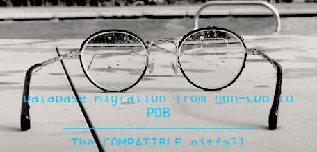 Database Migration from non-CDB to PDB - The COMPATIBLE pitfall