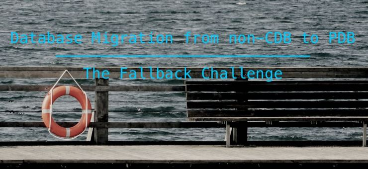 Database Migration from non-CDB to PDB - The Fallback Challenge