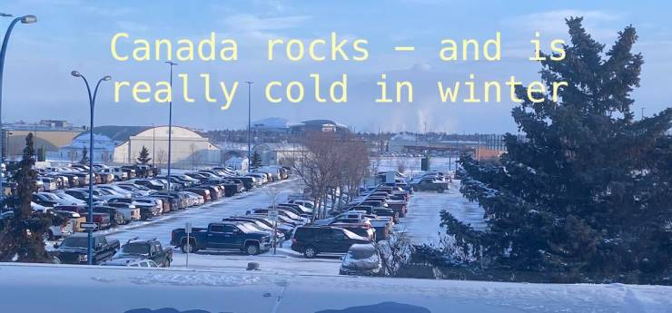 Canada rocks - and is really cold in winter