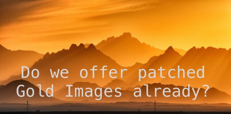 Do we offer patched Gold Images already?