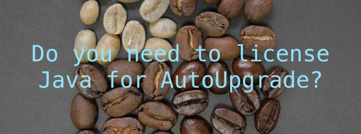 Do you need to license Java for AutoUpgrade?
