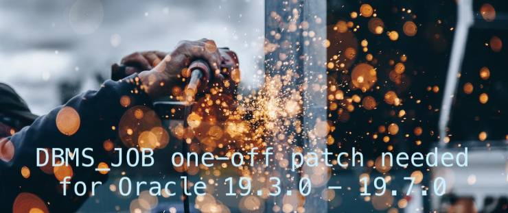 DBMS_JOB one-off patch needed for Oracle 19.3.0 - 19.7.0