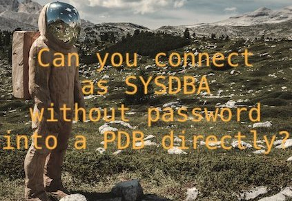 Can you connect as SYSDBA without password into a PDB directly?