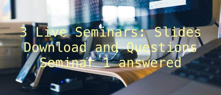 3 Live Seminars: Slides Download and Questions Seminar 1 answered