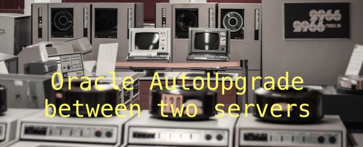 Oracle AutoUpgrade between two servers
