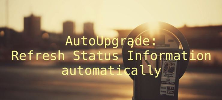 AutoUpgrade: Refresh Status Information automatically