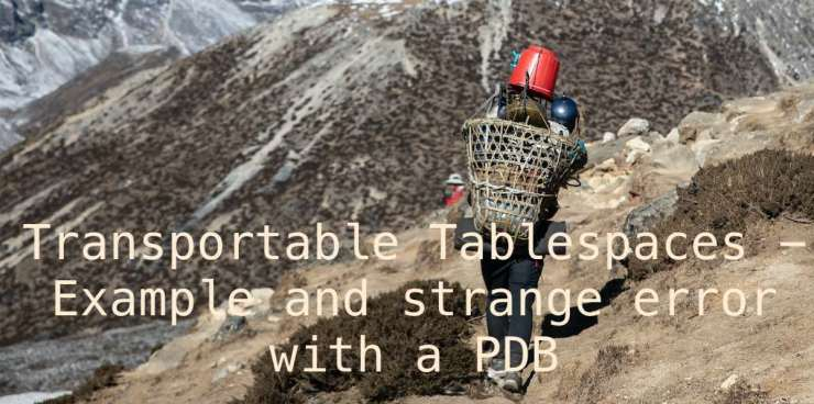 Transportable Tablespaces - Example and strange error with a PDB