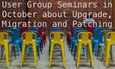 User Group Seminars in October about Upgrade, Migration and Patching