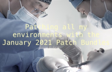 Patching all my environments with the January 2021 Patch Bundles