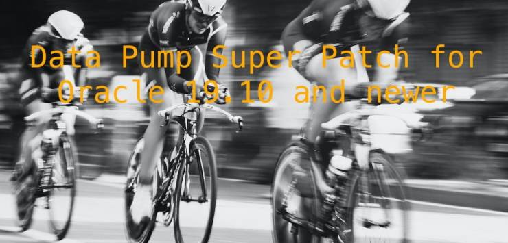 Data Pump Super Patch for Oracle 19.10 and newer