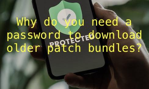 Why do you need a password to download older patch bundles?