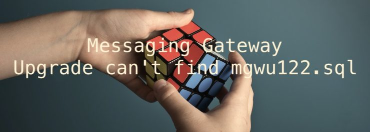 Messaging Gateway - Upgrade can't find mgwu122.sql