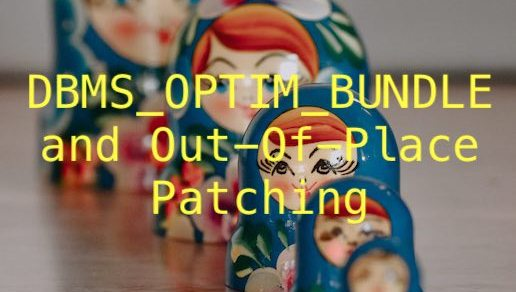 DBMS_OPTIM_BUNDLE and Out-Of-Place Patching