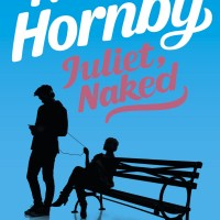 """Juliet Naked"" by Nick Hornby (audio book) - obsession, co-dependency and celebrity explored in the context of a Trans-Atlantic comedy of manners"