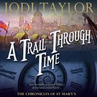 """""""A Trail Through Time - The Chronicles of St Mary's #4"""" by Jodi Taylor - Max grows up in her new world"""