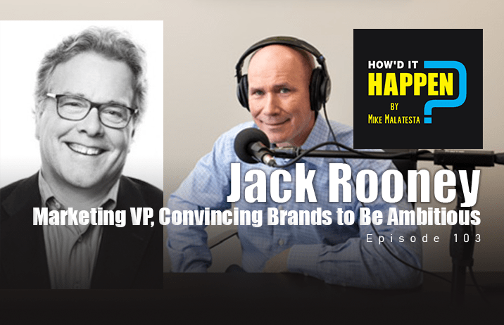 Podcast Jack Rooney Marketing VP Convincing Brands to Be Ambitious How'd It Happen Podcast