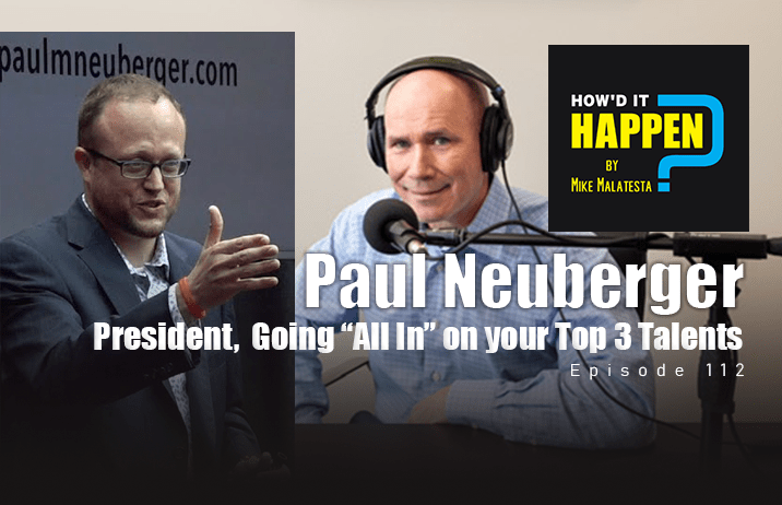 Paul Neuberger, President, Going All In On your Top 3 Talents - How It Happen Podcast
