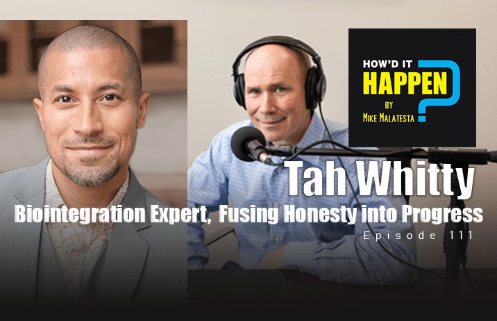 Tah Whitty Biointegration Expert Fusing Honesty into Progress How It Happen Podcast
