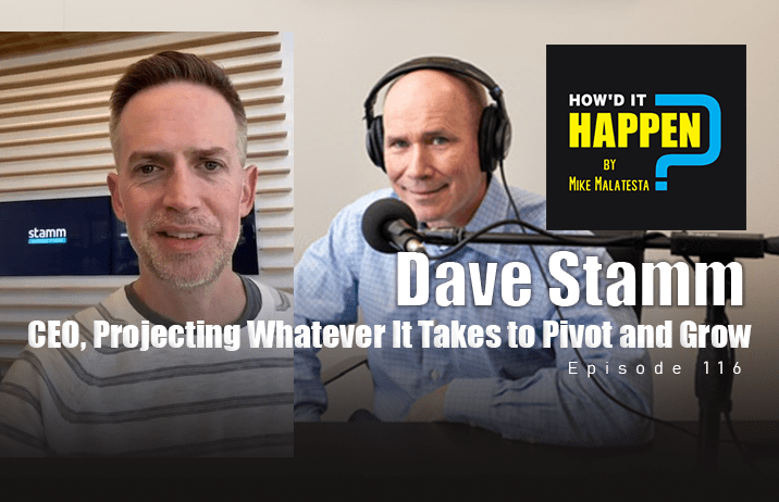 Dave-Stamm-CEO-Projecting-Whatever-It-Takes-to-Pivot-and-Grow-How-It-Happen-Podcast-Episode-116