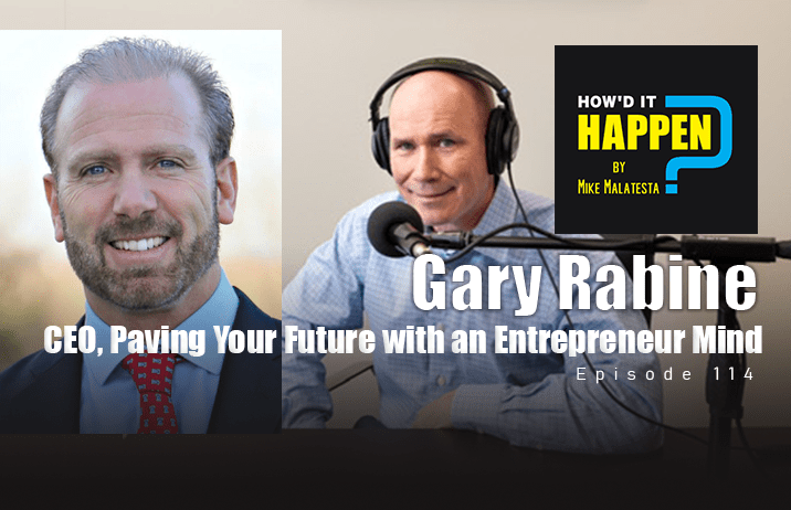 Gary Rabine CEO Paving Your Future with an Entrepreneur Mind How It Happen Podcast