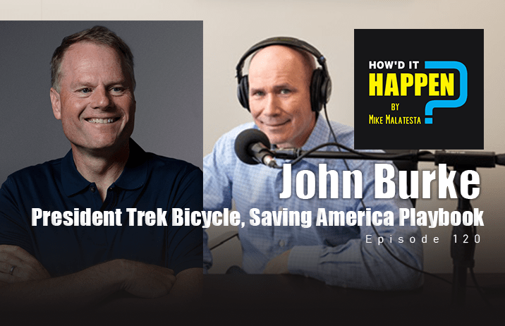 John Burke. President Trek Bicycle, Saving America with a Presidential Playbook How It Happen Podcast Episode 120