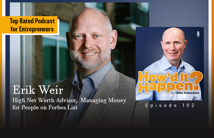 Erik Weir, High Net Worth Advisor, Managing Money for People on Forbes List - Episode 152