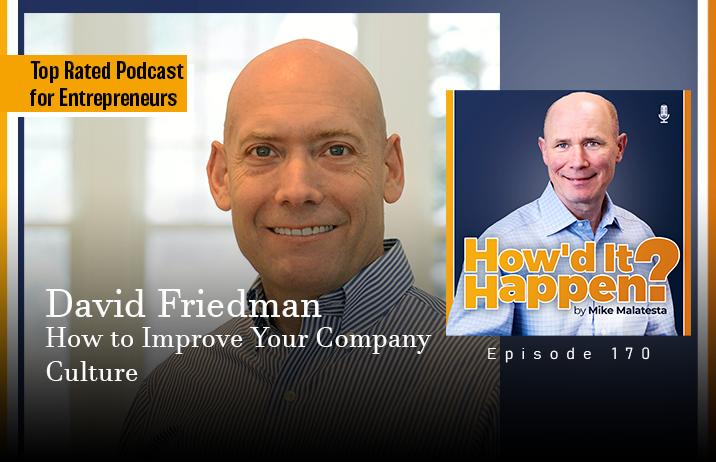 How to Improve Company Culture - Podcast David Friedman (#170)