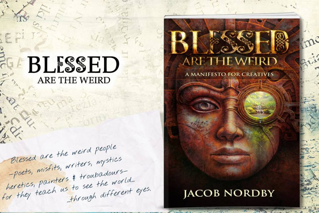 Blessed are the weird jacob nordby mike morrell mikes note what follows is an excerpt from blessed are the weird a field manual for reclaiming your creative soul and healing the world fandeluxe Image collections