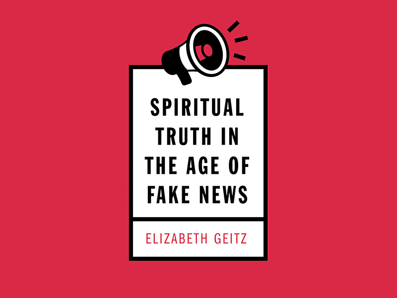 Spiritual Truth in the Age of Fake News