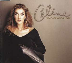 Celine-Dion-Treat-Her-Like-A-Lady