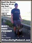 MIKEs DAILY PODCAST 7-15-15 Mike Matthews and Basil the Boxer