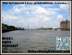 MIKEs DAILY PODCAST 1053 Savannah River