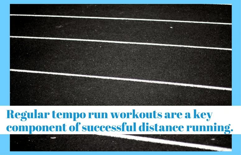 Regular tempo run workouts are a key component of successful distance running.