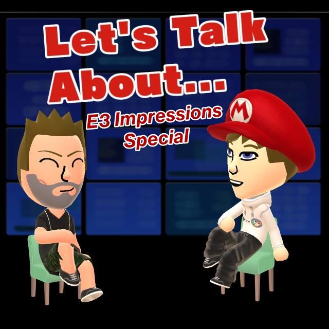 Let's Talk About (E3 Impressions Specia)