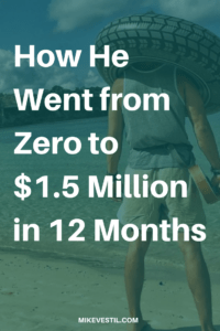 Find out how Mike Vestil went from zero to $1.5 Million in 12 months