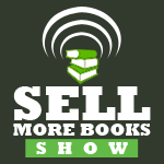 Writers – Spend More Time Writing – Check Out the Sell More Books Show – ep 63
